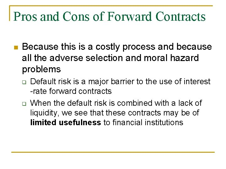 Pros and Cons of Forward Contracts n Because this is a costly process and