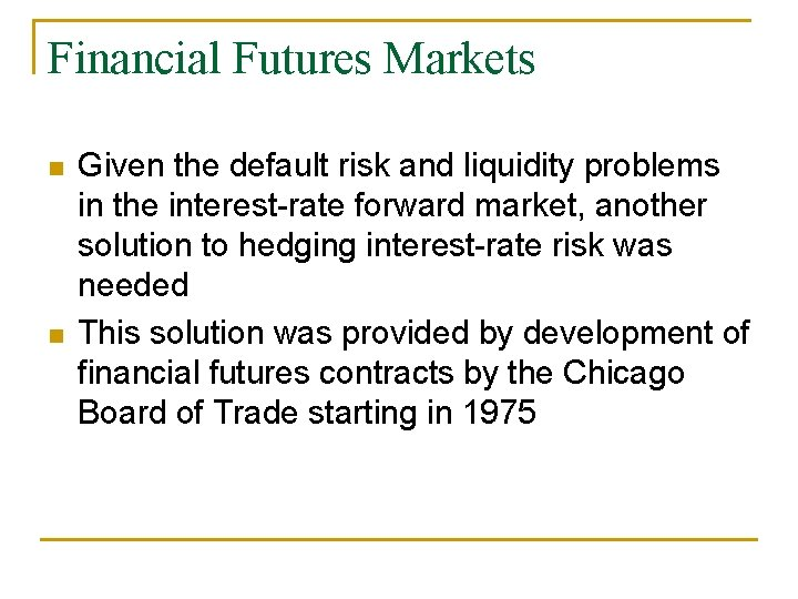 Financial Futures Markets n n Given the default risk and liquidity problems in the