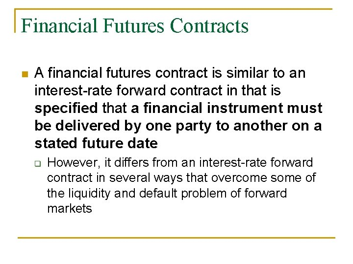 Financial Futures Contracts n A financial futures contract is similar to an interest-rate forward