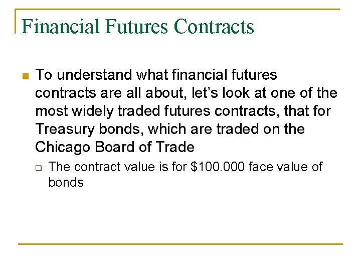 Financial Futures Contracts n To understand what financial futures contracts are all about, let's