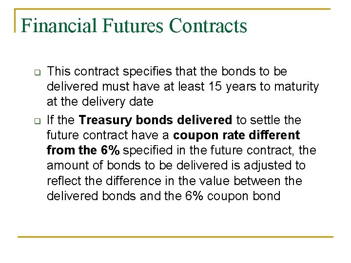 Financial Futures Contracts q q This contract specifies that the bonds to be delivered