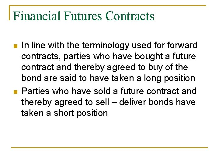 Financial Futures Contracts n n In line with the terminology used forward contracts, parties
