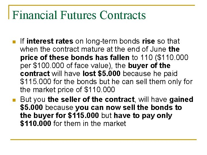 Financial Futures Contracts n n If interest rates on long-term bonds rise so that