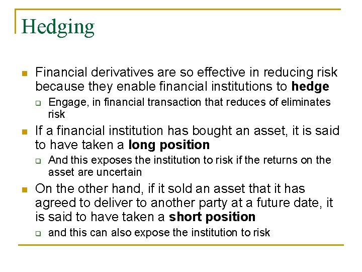 Hedging n Financial derivatives are so effective in reducing risk because they enable financial
