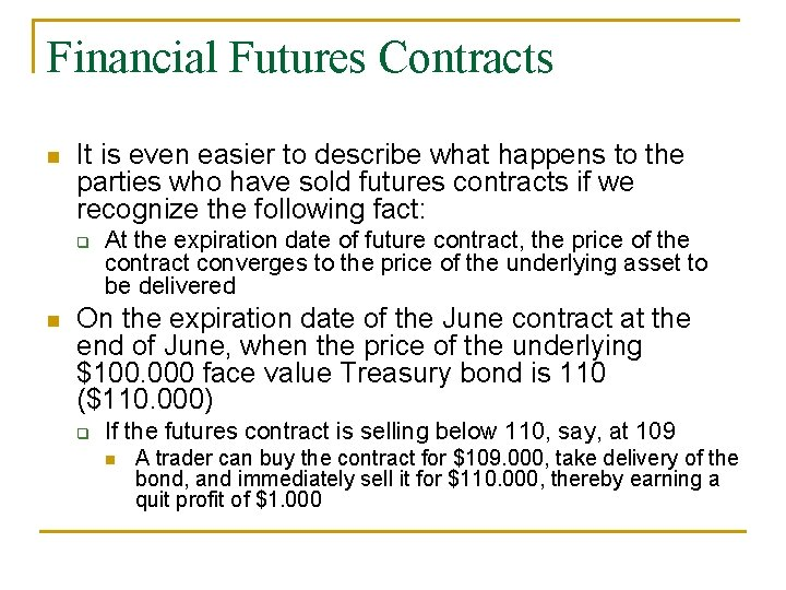 Financial Futures Contracts n It is even easier to describe what happens to the