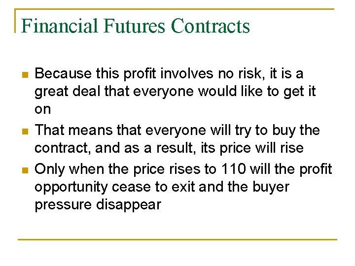 Financial Futures Contracts n n n Because this profit involves no risk, it is