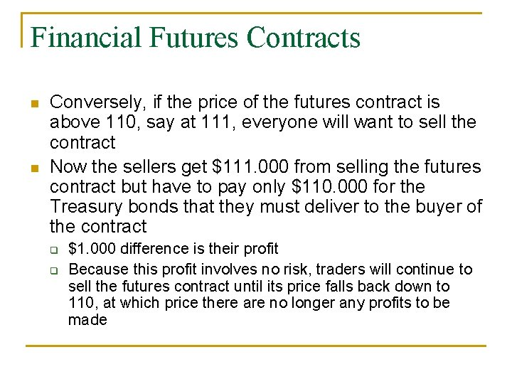 Financial Futures Contracts n n Conversely, if the price of the futures contract is