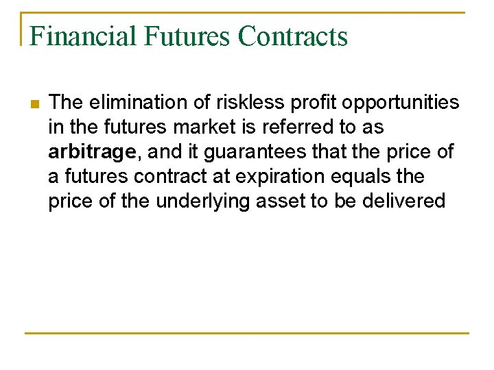 Financial Futures Contracts n The elimination of riskless profit opportunities in the futures market