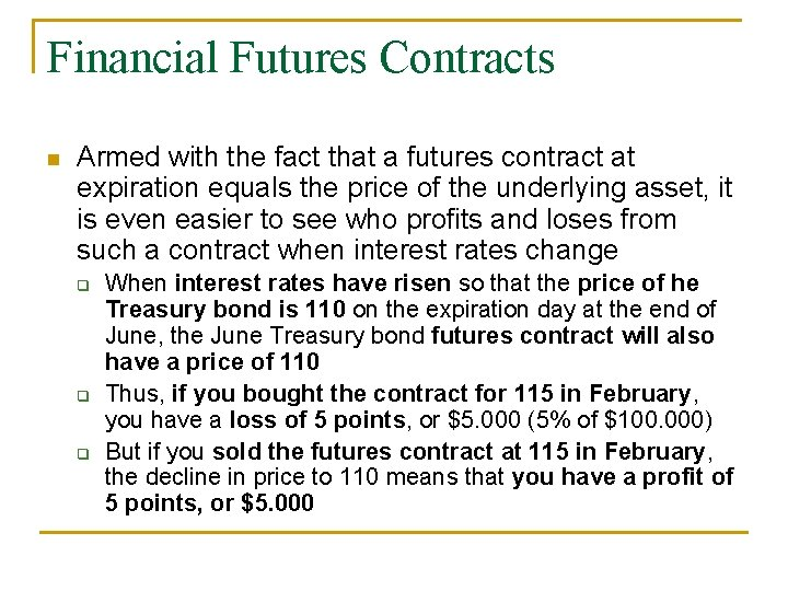 Financial Futures Contracts n Armed with the fact that a futures contract at expiration