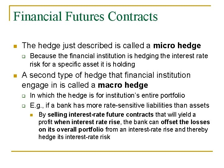 Financial Futures Contracts n The hedge just described is called a micro hedge q