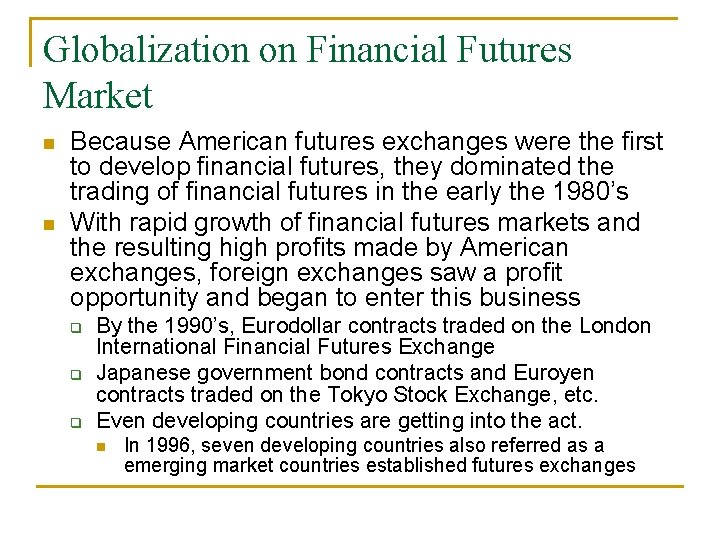 Globalization on Financial Futures Market n n Because American futures exchanges were the first