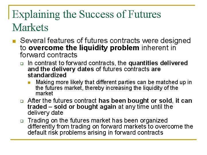 Explaining the Success of Futures Markets n Several features of futures contracts were designed