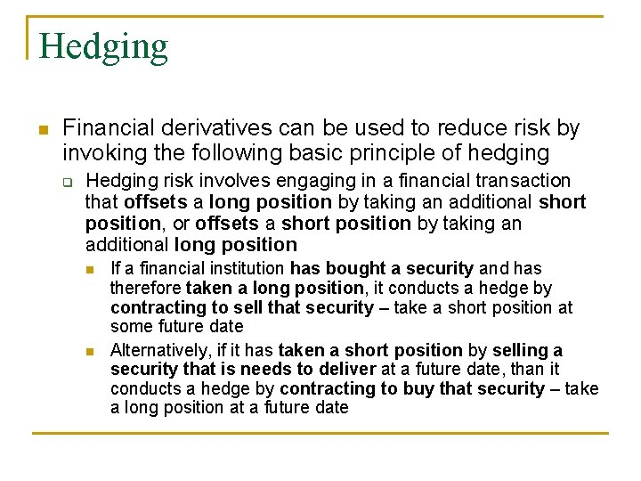 Hedging n Financial derivatives can be used to reduce risk by invoking the following