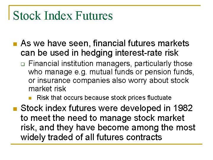 Stock Index Futures n As we have seen, financial futures markets can be used