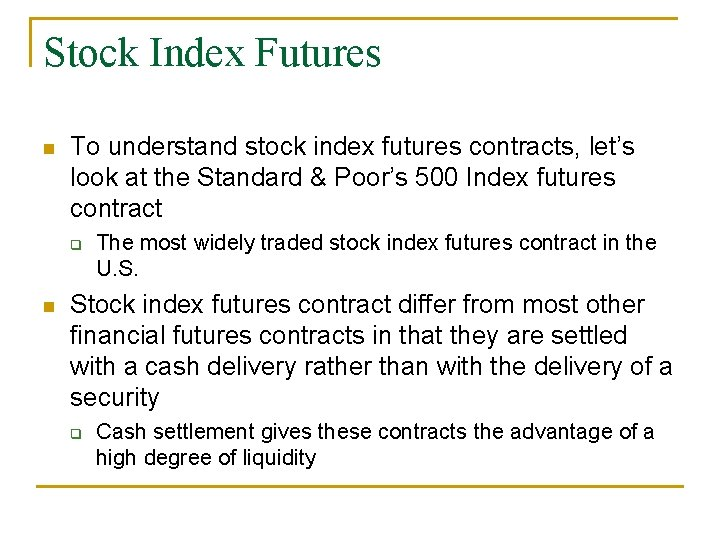 Stock Index Futures n To understand stock index futures contracts, let's look at the