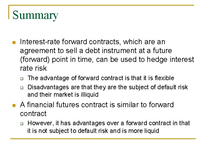 Summary n Interest-rate forward contracts, which are an agreement to sell a debt instrument