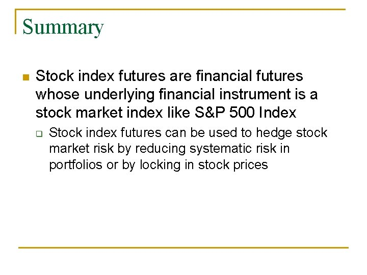 Summary n Stock index futures are financial futures whose underlying financial instrument is a