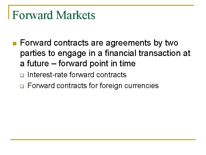 Forward Markets n Forward contracts are agreements by two parties to engage in a