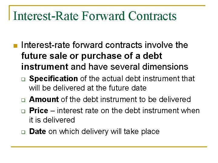Interest-Rate Forward Contracts n Interest-rate forward contracts involve the future sale or purchase of