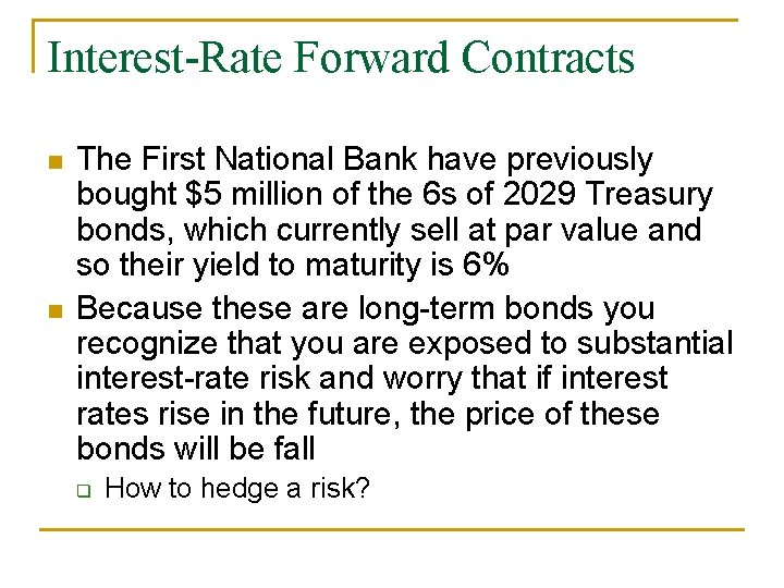 Interest-Rate Forward Contracts n n The First National Bank have previously bought $5 million