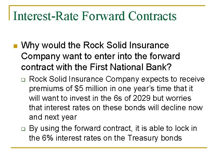 Interest-Rate Forward Contracts n Why would the Rock Solid Insurance Company want to enter