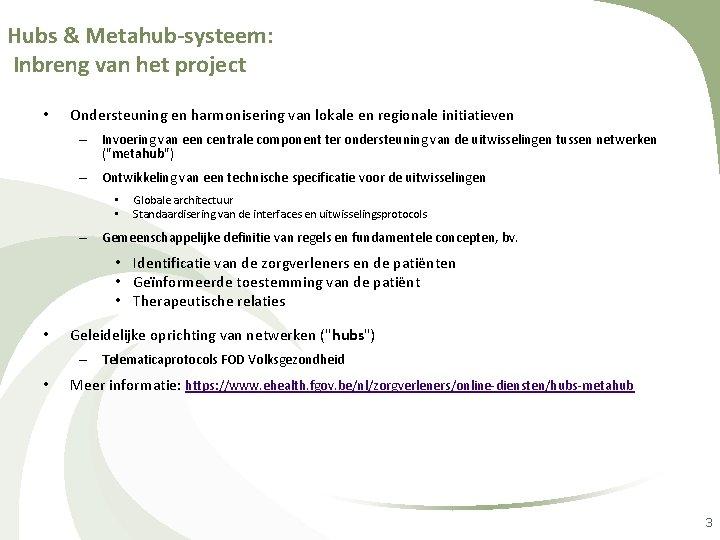 Hubs & Metahub-systeem: Inbreng van het project • Ondersteuning en harmonisering van lokale en