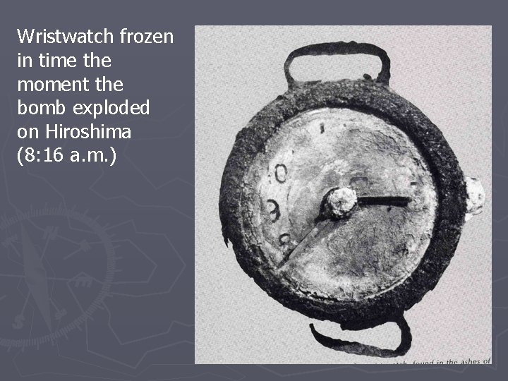 Wristwatch frozen in time the moment the bomb exploded on Hiroshima (8: 16 a.