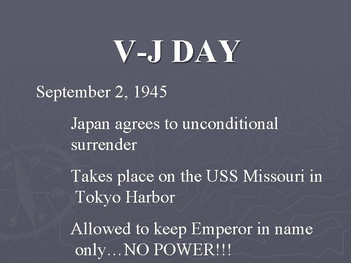 V-J DAY September 2, 1945 Japan agrees to unconditional surrender Takes place on the