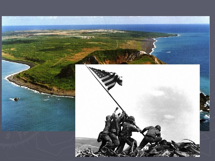 ► Iwo Jima- most heavily defended spot on earth ► 20, 700 Japanese troops