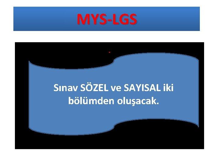 MYS-LGS. Sınav SÖZEL ve SAYISAL iki bölümden oluşacak.