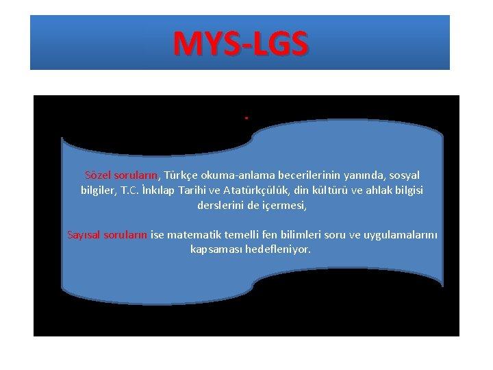 MYS-LGS. Sözel soruların, Türkçe okuma-anlama becerilerinin yanında, sosyal bilgiler, T. C. İnkılap Tarihi ve