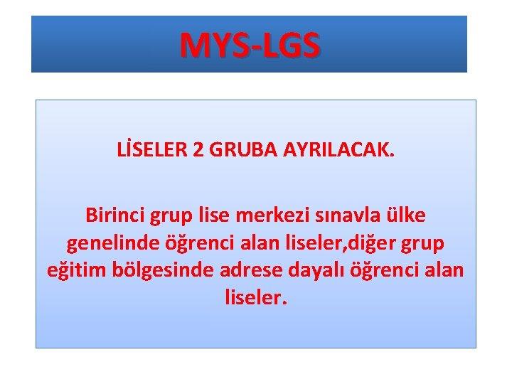 MYS-LGS LİSELER 2 GRUBA AYRILACAK. Birinci grup lise merkezi sınavla ülke genelinde öğrenci alan