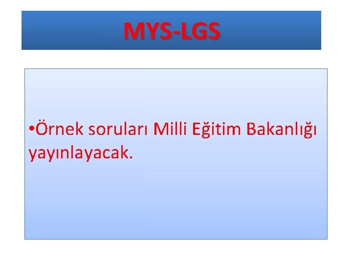 MYS-LGS • Örnek soruları Milli Eğitim Bakanlığı yayınlayacak.