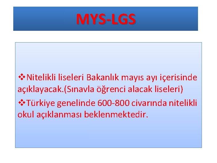 MYS-LGS v. Nitelikli liseleri Bakanlık mayıs ayı içerisinde açıklayacak. (Sınavla öğrenci alacak liseleri) v.