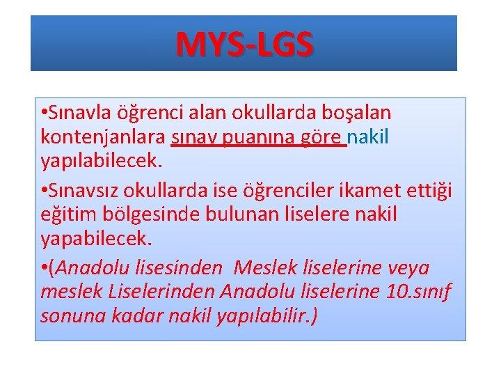 MYS-LGS • Sınavla öğrenci alan okullarda boşalan kontenjanlara sınav puanına göre nakil yapılabilecek. •
