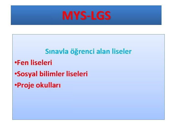 MYS-LGS Sınavla öğrenci alan liseler • Fen liseleri • Sosyal bilimler liseleri • Proje