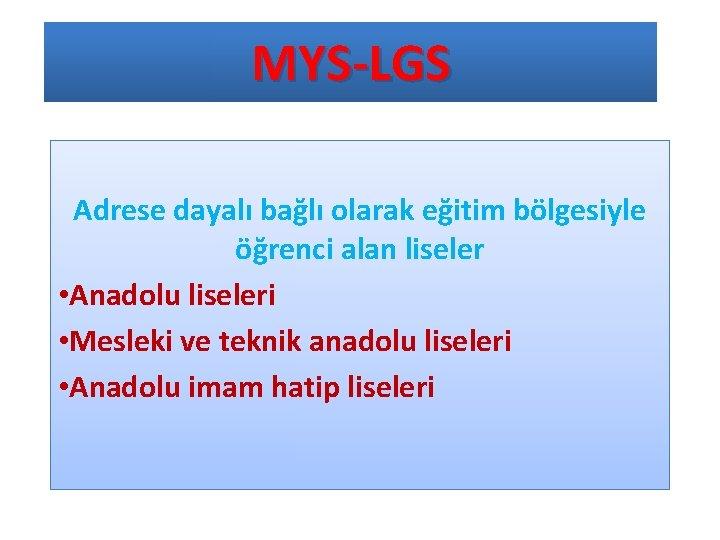 MYS-LGS Adrese dayalı bağlı olarak eğitim bölgesiyle öğrenci alan liseler • Anadolu liseleri •