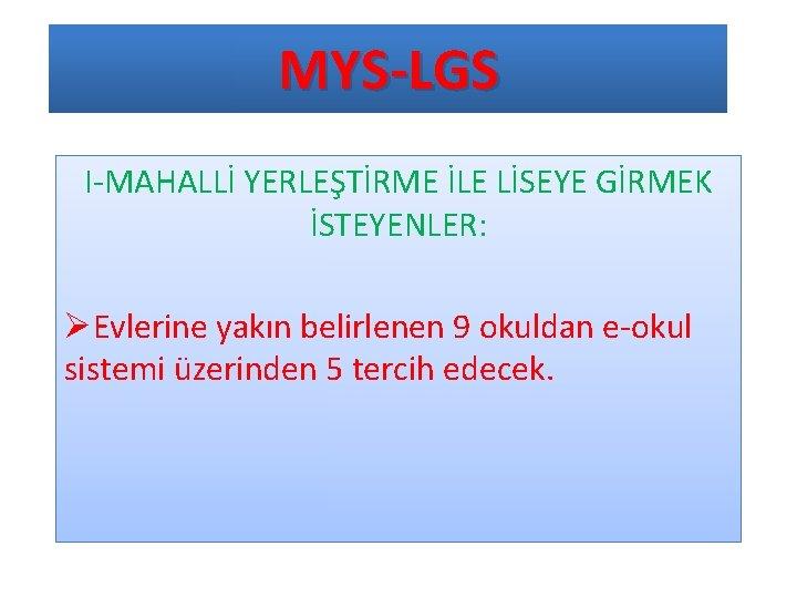 MYS-LGS I-MAHALLİ YERLEŞTİRME İLE LİSEYE GİRMEK İSTEYENLER: ØEvlerine yakın belirlenen 9 okuldan e-okul sistemi