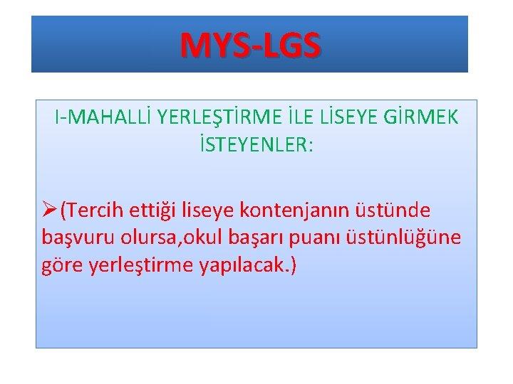 MYS-LGS I-MAHALLİ YERLEŞTİRME İLE LİSEYE GİRMEK İSTEYENLER: Ø(Tercih ettiği liseye kontenjanın üstünde başvuru olursa,