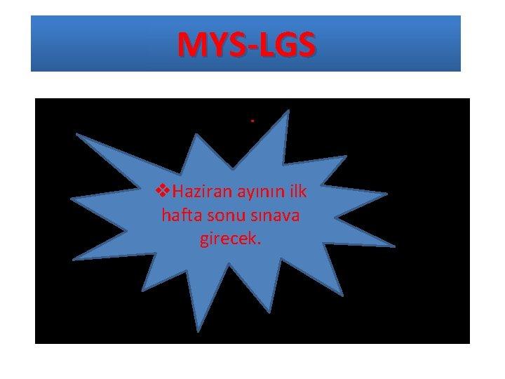 MYS-LGS. v. Haziran ayının ilk hafta sonu sınava girecek.