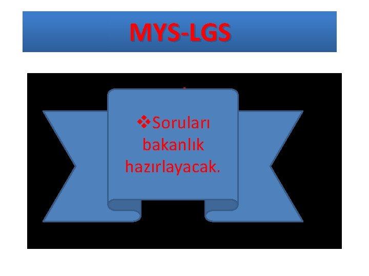 MYS-LGS. v. Soruları bakanlık hazırlayacak.