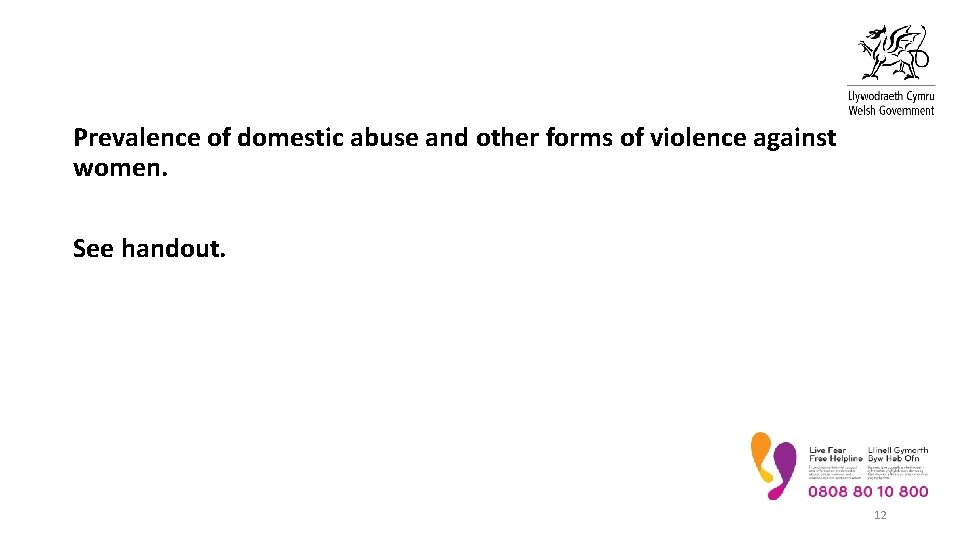 Prevalence of domestic abuse and other forms of violence against women. See handout. 12