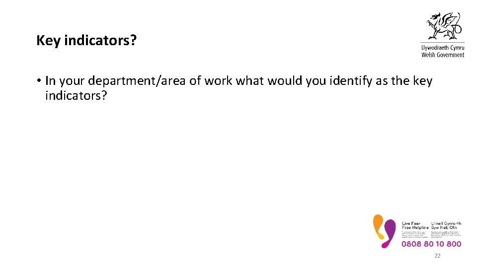 Key indicators? • In your department/area of work what would you identify as the