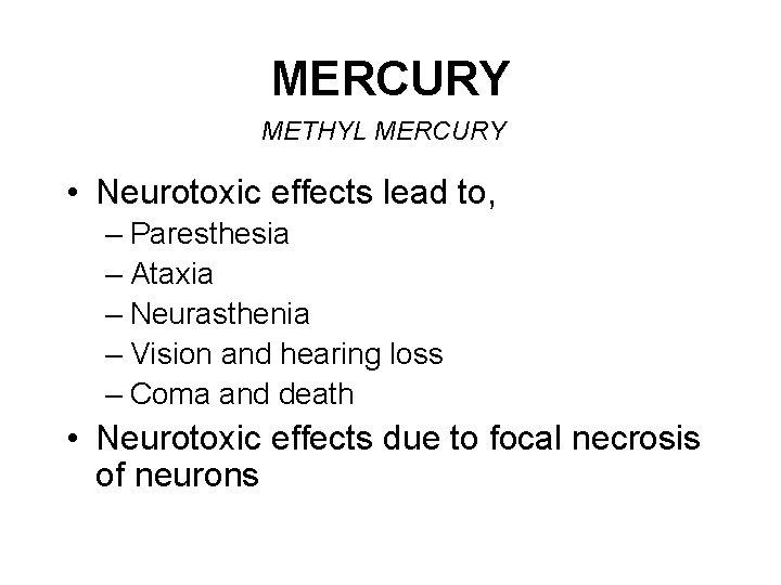 MERCURY METHYL MERCURY • Neurotoxic effects lead to, – Paresthesia – Ataxia – Neurasthenia