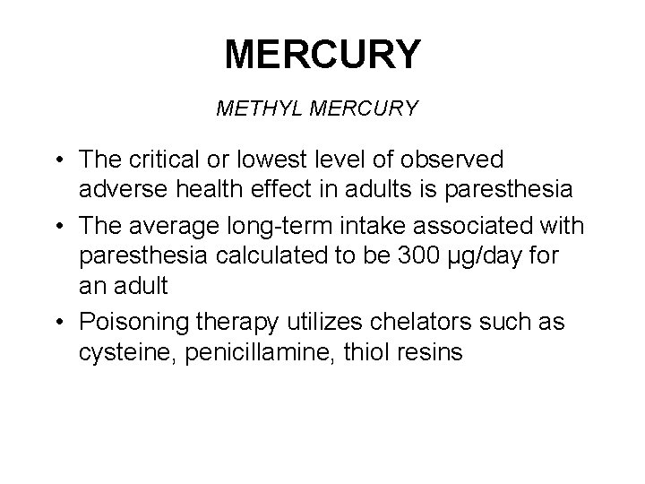 MERCURY METHYL MERCURY • The critical or lowest level of observed adverse health effect