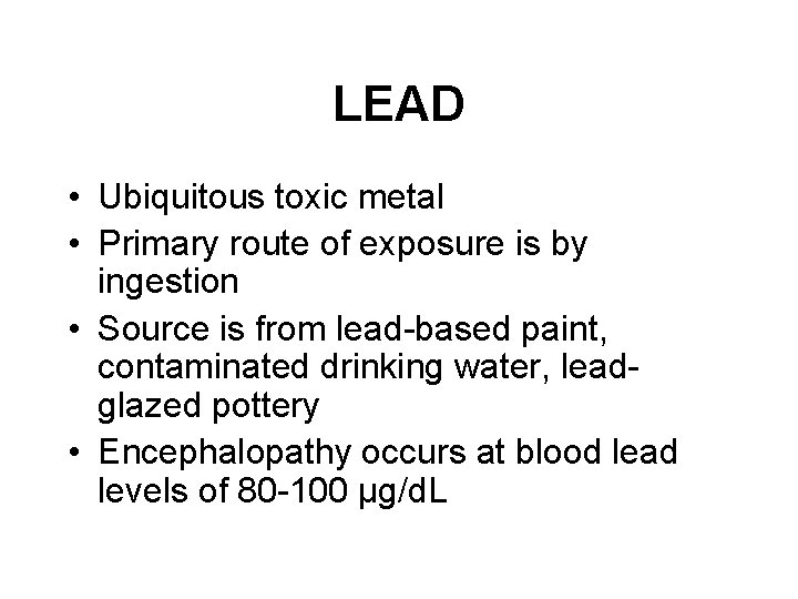 LEAD • Ubiquitous toxic metal • Primary route of exposure is by ingestion •