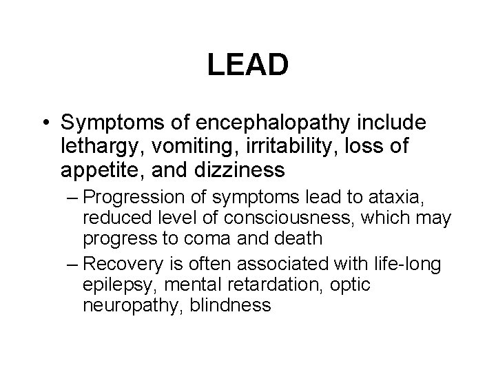 LEAD • Symptoms of encephalopathy include lethargy, vomiting, irritability, loss of appetite, and dizziness