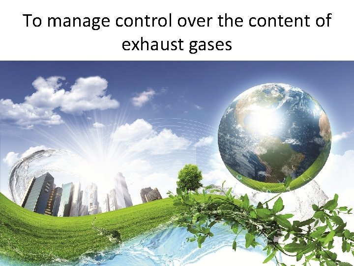 To manage control over the content of exhaust gases