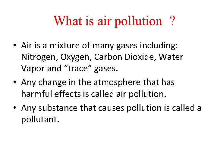 What is air pollution ? • Air is a mixture of many gases including:
