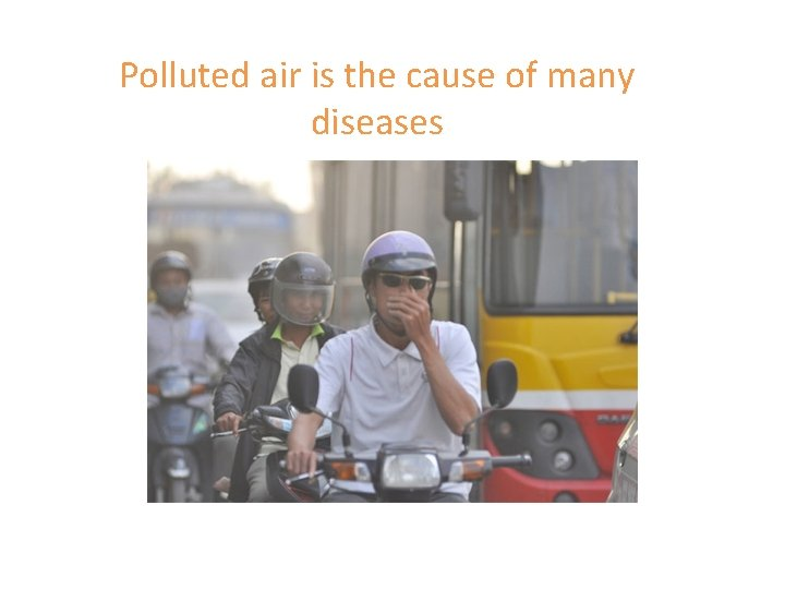 Polluted air is the cause of many diseases
